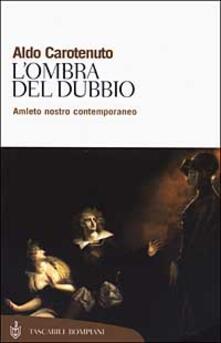L' ombra del dubbio. Amleto nostro contemporaneo - Aldo Carotenuto - copertina