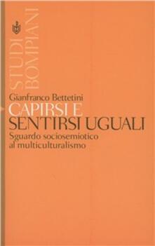 Capirsi e sentirsi uguali - Gianfranco Bettetini - copertina