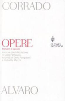 Opere. Romanzi e racconti - Corrado Alvaro - copertina