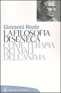 Foto Cover di La filosofia di Seneca come terapia dei mali dell'anima, Libro di Giovanni Reale, edito da Bompiani