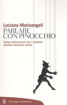 Parlare con Pinocchio. Come comunicare con i bambini perché crescano sereni - Luciana Marinangeli - copertina