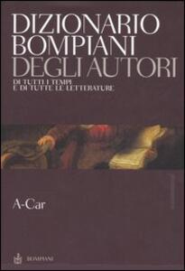 Dizionario Bompiani degli autori. Di tutti tempi e di tutte le letterature. Vol. 1: A-Car.