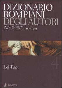 Dizionario Bompiani degli autori. Di tutti i tempi e di tutte le letterature. Vol. 4: Lei-Pao.