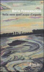 Libro Nelle vene quell'acqua d'argento Dario Franceschini