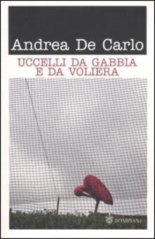 Uccelli da gabbia e da voliera - Andrea De Carlo - copertina