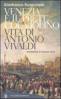 Venezia e il prete col violino. Vita di Antonio Vivaldi