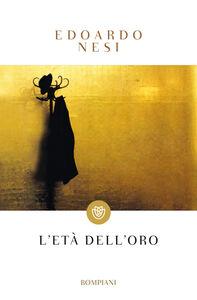 Foto Cover di L' età dell'oro, Libro di Edoardo Nesi, edito da Bompiani