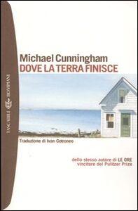 Libro Dove la terra finisce Michael Cunningham