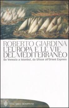 L' Europa e le vie del Mediterraneo. Da Venezia a Istanbul, da Ulisse all'Orient Express - Roberto Giardina - copertina