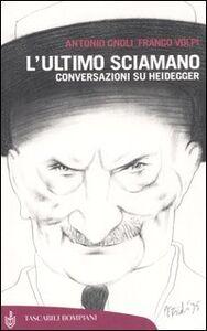 Libro L' ultimo sciamano. Conversazioni su Heidegger Antonio Gnoli , Franco Volpi