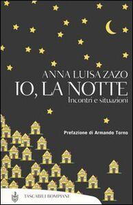 Foto Cover di Io, la notte. Incontri e situazioni, Libro di Anna L. Zazo, edito da Bompiani