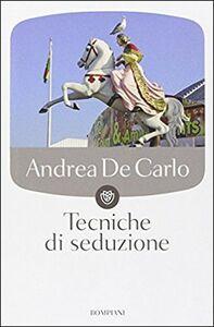 Libro Tecniche di seduzione Andrea De Carlo