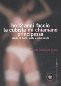 Ho 12 anni faccio la cubista mi chiamano Principessa. Storie di bulli, lolite e altri bimbi - Marida Lombardo Pijola - copertina