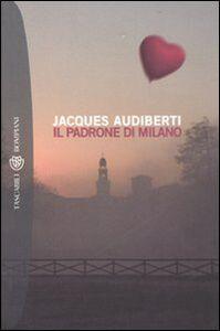 Libro Il padrone di Milano Jacques Audiberti