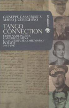 Tango Connection. Loro nazifascista, lAmerica Latina e la guerra al comunismo in Italia. 1943-1947.pdf
