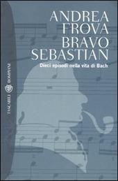 Bravo, Sebastian. Dieci episodi nella vita di Bach