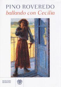 Foto Cover di Ballando con Cecilia, Libro di Pino Roveredo, edito da Bompiani
