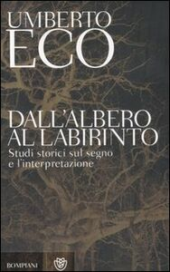 Libro Dall'albero al labirinto. Studi storici sul segno e l'interpretazione Umberto Eco