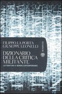 Dizionario della critica militante. Letteratura e mondo contemporaneo - Filippo La Porta,Giuseppe Leonelli - copertina