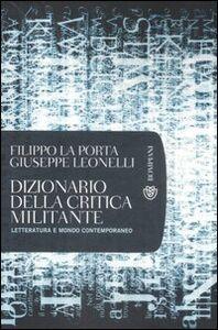 Libro Dizionario della critica militante. Letteratura e mondo contemporaneo Filippo La Porta , Giuseppe Leonelli