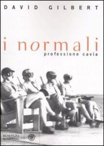 Foto Cover di I normali. Professione cavia, Libro di David Gilbert, edito da Bompiani