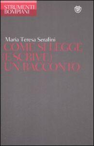 Foto Cover di Come si scrive (e si legge) un racconto, Libro di Mariateresa Serafini, edito da Bompiani