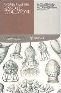Libro Sesso ed evoluzione. La straordinaria storia evolutiva della riproduzione sessuale Andrea Pilastro