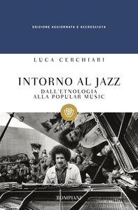 Foto Cover di Intorno al jazz. Dall'etnologia alla popular music, Libro di Luca Cerchiari, edito da Bompiani