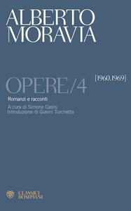 Libro Opere. Vol. 4: Romanzi e racconti 1960-1969. Alberto Moravia