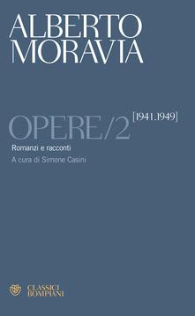 Opere. Vol. 2: Romanzi e racconti 1941-1949. - Alberto Moravia - copertina