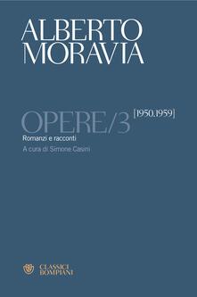 Opere. Vol. 3: Romanzi e racconti 1950-1959. - Alberto Moravia - copertina
