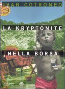 La kryptonite nella borsa - Ivan Cotroneo - copertina