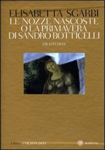 Le nozze nascoste o La Primavera di Sandro Botticelli. Ediz. illustrata. Con DVD - Giovanni Reale,Elisabetta Sgarbi - copertina
