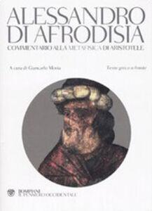 Libro Commentario alla «Metafisica» di Aristotele. Testo greco a fronte Alessandro di Afrodisia
