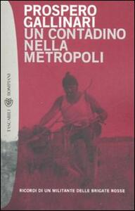 Un contadino nella metropoli. Ricordi di un militante delle Brigate Rosse - Prospero Gallinari - copertina