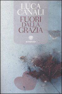 Foto Cover di Fuori dalla grazia, Libro di Luca Canali, edito da Bompiani
