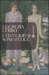 Libro Certi giorni sono felice Lucrezia Lerro