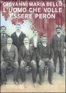 Libro L' uomo che volle essere Peròn Giovanni M. Bellu