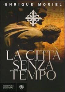 Foto Cover di La città senza tempo, Libro di Enrique Moriel, edito da Bompiani