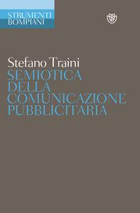 Foto Cover di Semiotica della comunicazione pubblicitaria. Discorsi, marche, pratiche, consumi, Libro di Stefano Traini, edito da Bompiani