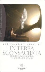Foto Cover di In terra sconsacrata. Perché l'immaginario è ancora cristiano, Libro di Alessandro Zaccuri, edito da Bompiani