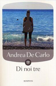 Libro Di noi tre Andrea De Carlo