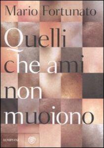Foto Cover di Quelli che ami non muoiono, Libro di Mario Fortunato, edito da Bompiani