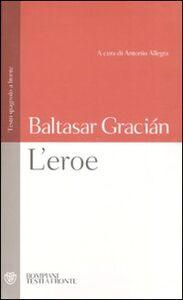 Libro L' eroe. Con testo spagnolo a fronte Baltasar Gracián