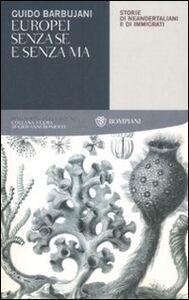 Libro Europei senza se e senza ma. Storie di neandertaliani e di immigrati Guido Barbujani