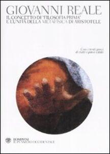 Libro Il concetto di «filosofia prima» e l'unità della metafisica di Aristotele Giovanni Reale