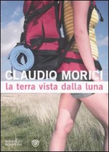 Libro La terra vista dalla luna Claudio Morici