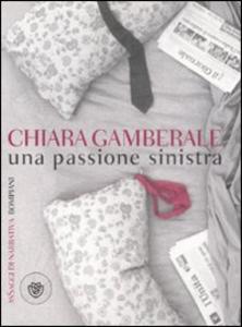 Libro Una passione sinistra Chiara Gamberale