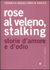 Rose al veleno, stalking. Storie d'amore e d'odio