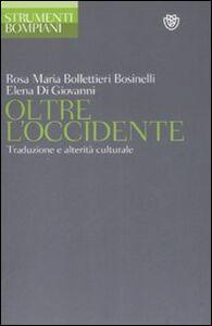 Libro Oltre l'Occidente. Traduzione e alterità culturale Rosa M. Bollettieri Bosinelli , Elena Di Giovanni